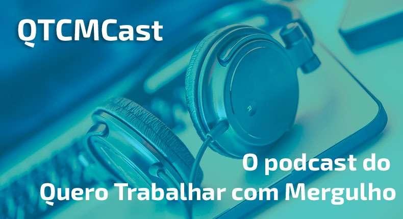 QTCMCast o Podcast do Quero Trabalhar com Mergulho